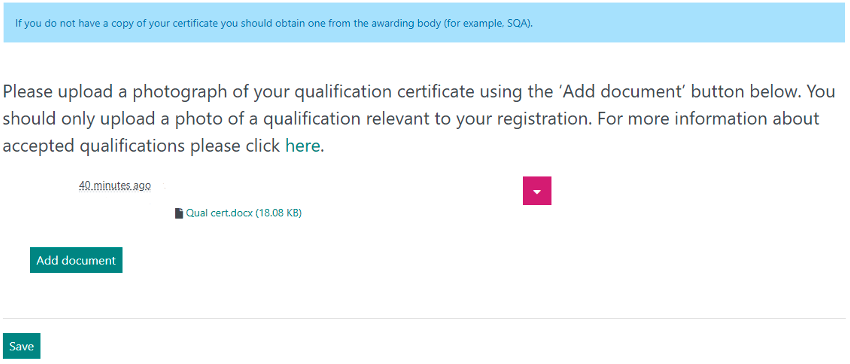 An image showing the process to upload a document. It contains the text 'If you don not have a copy of your certificate you should obtain one form the awarding body, for example, SQA. Please upload a photgraph of your qualification certificate using the Add Document button below. You should only upload a photo of the qualification relevant to your registration. For more infomormation about accepted qualifications please click here.' The panel also contains buttons which say 'Add document' and 'Save'.