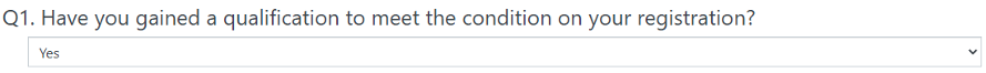 An image showing the question 'Have you gained a qualification to meet the condition on your registration?'